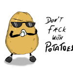 Dont fuck with potatoes