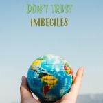 Dont Trust Imbeciles
