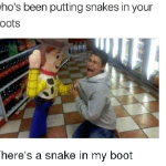I got a snake in my boot